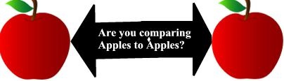 Are you comparing Apples to Apples?